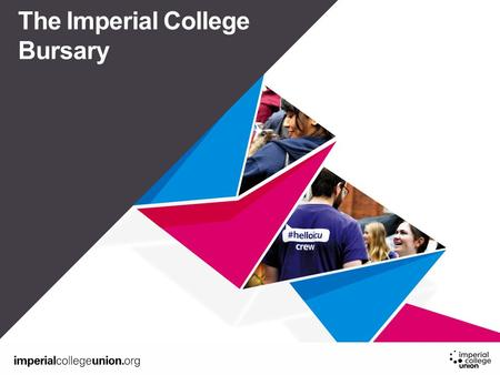 Sub title or year The Imperial College Bursary. Who does this affect? Home Undergraduate Students 'Home' refers to your fee status (typically that you.