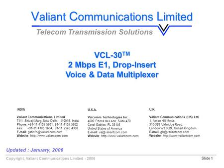 Copyright, Valiant Communications Limited - 2006Slide 1 Updated : January, 2006 V aliant C ommunications L imited Telecom Transmission Solutions VCL-30.