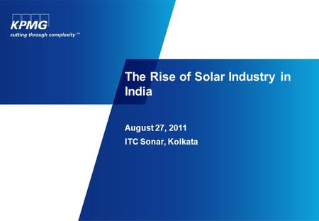 The Rise of Solar Industry <strong>in</strong> <strong>India</strong> August 27, 2011 ITC Sonar, Kolkata.