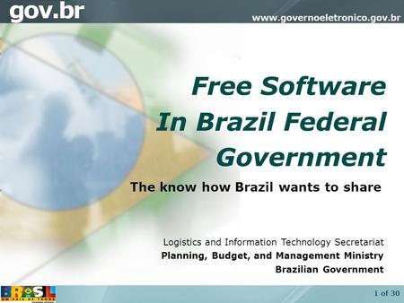 1 of 30 Free Software In Brazil Federal Government Logistics and Information Technology Secretariat Planning, Budget, and Management Ministry Brazilian.