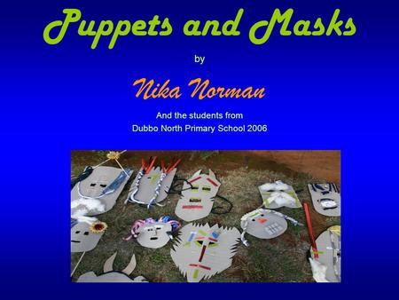 Puppets and Masks by Nika Norman And the students from Dubbo North Primary School 2006.