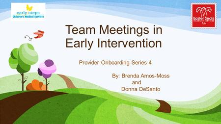 Team Meetings in Early Intervention Provider Onboarding Series 4 By: Brenda Amos-Moss and Donna DeSanto.