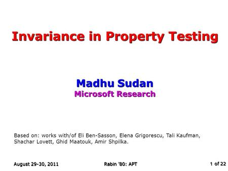 Of 22 August 29-30, 2011 Rabin '80: APT 1 Invariance in Property Testing Madhu Sudan Microsoft Research TexPoint fonts used in EMF. Read the TexPoint manual.