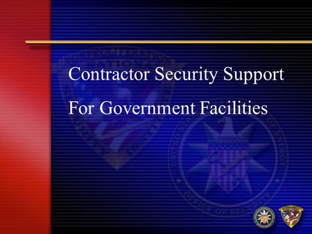 Contractor Security Support For Government Facilities.