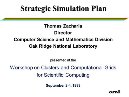 Strategic Simulation Plan Thomas Zacharia Director Computer Science and Mathematics Division Oak Ridge National Laboratory presented at the Workshop on.