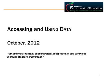 "Accessing and U SING D ATA October, 2012 "" Empowering teachers, administrators, policy makers, and parents to increase student achievement. "" 1."