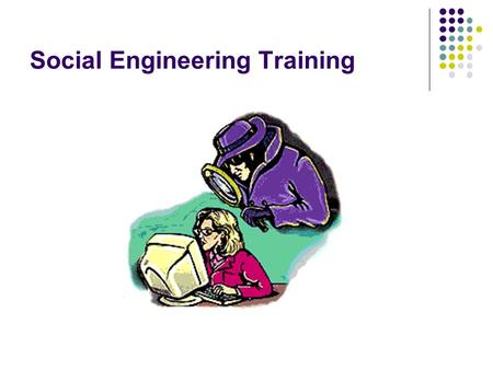 Social Engineering Training. Training Goals Increase Laboratory Awareness. Provide the tools required to identify, avoid and report advanced Social Engineering.