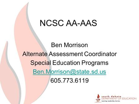 NCSC AA-AAS Ben Morrison Alternate Assessment Coordinator Special Education Programs 605.773.6119.