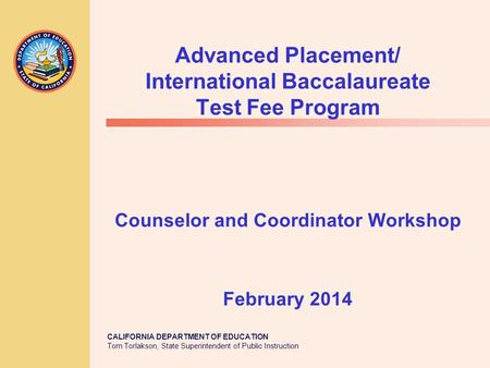 Advanced Placement/ International Baccalaureate Test Fee Program Counselor and Coordinator Workshop February 2014.