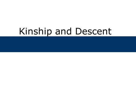 Kinship and Descent. Chapter Outline  What are descent groups?  What functions do descent groups serve?  How do descent groups evolve?