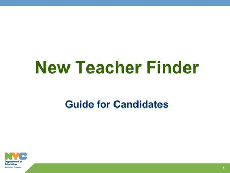 1 New Teacher Finder Guide for Candidates. 2 How are teachers admitted to the New Teacher Finder? All teachers complete an application to work with NYC.