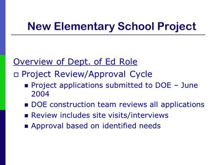 New Elementary School Project Overview of Dept. of Ed Role  Project Review/Approval Cycle Project applications submitted to DOE – June 2004 DOE construction.