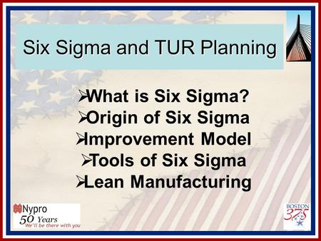 Six Sigma and TUR Planning  What is Six Sigma?  Origin of Six Sigma  Improvement Model  Tools of Six Sigma  Lean Manufacturing.