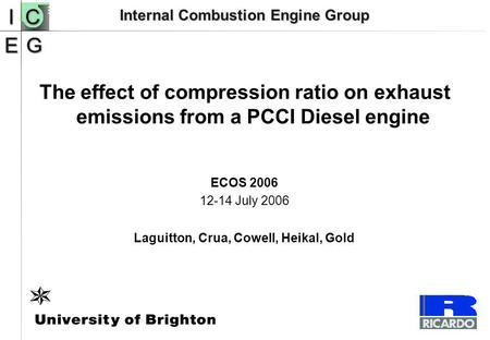 Internal Combustion Engine Group The effect of compression ratio on exhaust emissions from a PCCI Diesel engine ECOS 2006 12-14 July 2006 Laguitton, Crua,