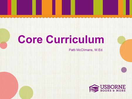 Core Curriculum Patti McClimans, M.Ed.. Common Core State Standards Leveled Books Accelerated Reader (AR) Lexile Scholastic Reading Counts! (SRC!) Fountas/Pinnell.