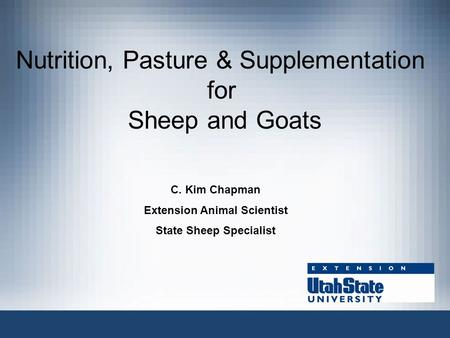 Nutrition, Pasture & Supplementation for Sheep and Goats C. Kim Chapman Extension Animal Scientist State Sheep Specialist.