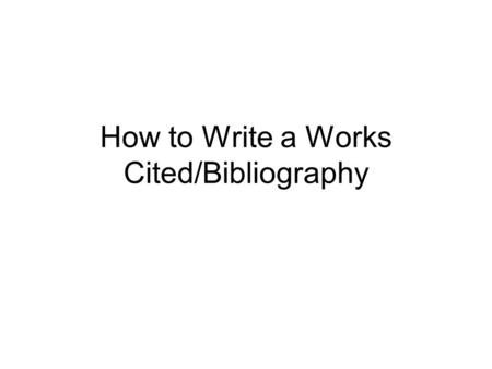 How to Write a Works Cited/Bibliography. For a Book or Textbook Author's Last Name, First Name. Book Title (be sure to underline). City where the.