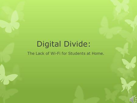 Digital Divide: The Lack of Wi-Fi for Students at Home.