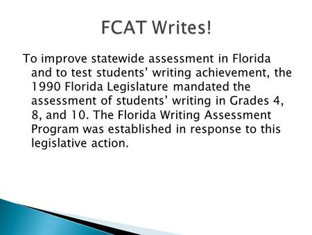 To improve statewide assessment in Florida and to test students' writing achievement, the 1990 Florida Legislature mandated the assessment of students'