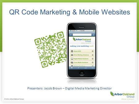 QR Code Marketing & Mobile Websites Presenters: Jacob Brown – Digital Media Marketing Director.