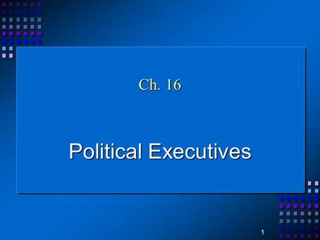 1 Ch. 16 Political Executives. 2 Who's who in the executive? The executive is, technically, the branch of government that is responsible for the execution.