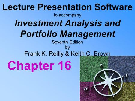 Lecture Presentation Software to accompany Investment Analysis and Portfolio Management Seventh Edition by Frank K. Reilly & Keith C. Brown Chapter 16.