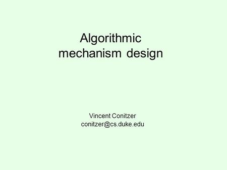 Algorithmic mechanism design Vincent Conitzer