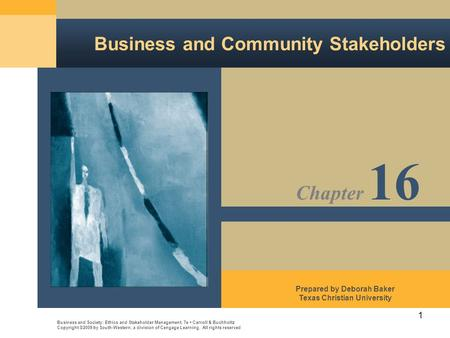 1 Business and Community Stakeholders Business and Society: Ethics and Stakeholder Management, 7e Carroll & Buchholtz Copyright ©2009 by South-Western,