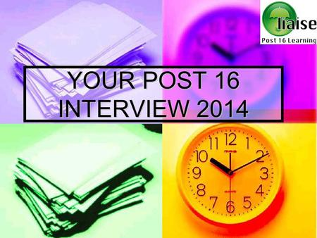 YOUR POST 16 INTERVIEW 2014. Your interview – important points to remember Make sure you are on time for your interview. Do not be late and do turn up.