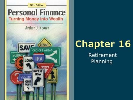 Retirement Planning. 16-2 Copyright © 2010 Pearson Education, Inc. Publishing as Prentice Hall Learning Objectives 1. Understand the changing nature of.