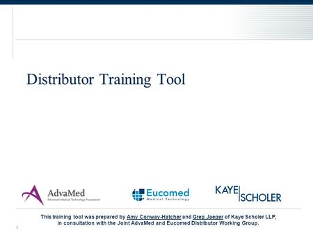 Distributor Training Tool 1 This training tool was prepared by Amy Conway-Hatcher and Greg Jaeger of Kaye Scholer LLP,Amy Conway-HatcherGreg Jaeger in.