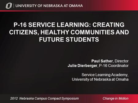 P-16 SERVICE LEARNING: CREATING CITIZENS, HEALTHY COMMUNITIES AND FUTURE STUDENTS Paul Sather, Director Julie Dierberger, P-16 Coordinator Service Learning.