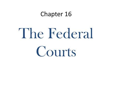 Chapter 16 The Federal Courts. Article III of the Constitution Section 1. The judicial power of the United States, shall be vested in one Supreme.