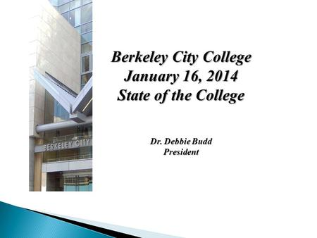 Berkeley City College January 16, 2014 State of the College Dr. Debbie Budd President.