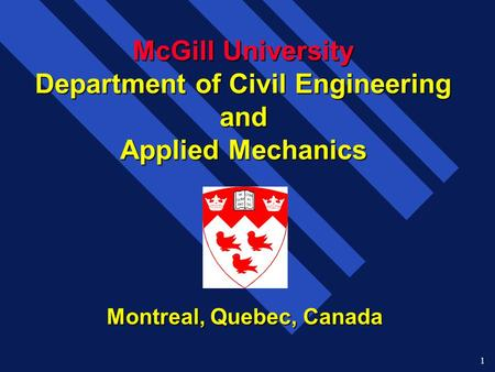 1 McGill University Department of Civil Engineering and Applied Mechanics Montreal, Quebec, Canada.