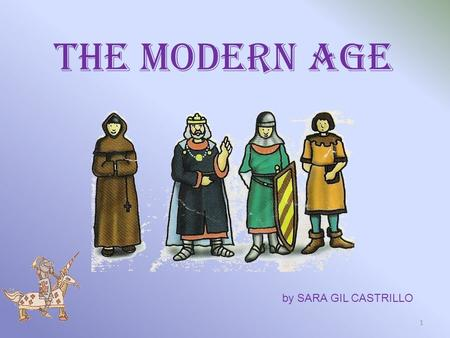 THE MODERN AGE 1 by SARA GIL CASTRILLO. The Modern Age began with the discovery of the American continent in 1492, and ended with the French Revolution.