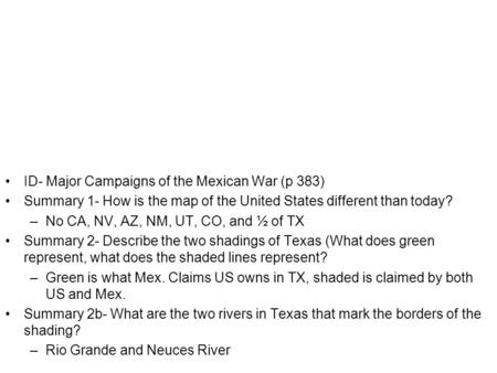 ID- Major Campaigns of the Mexican War (p 383) Summary 1- How is the map of the United States different than today? –No CA, NV, AZ, NM, UT, CO, and ½ of.