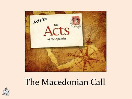 The Macedonian Call Acts 16. Paul's Second Preaching Journey Acts 15:41-18:22 The message from the Jerusalem church caused great joy and encouragement,