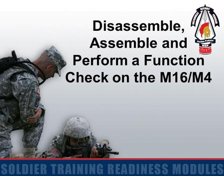 Disassemble, Assemble and Perform a Function Check on the M16/M4
