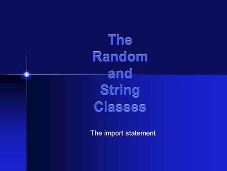 The Random and String Classes The import statement.