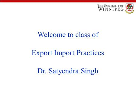 Learning Objectives Welcome to class of Export Import Practices Dr. Satyendra Singh.