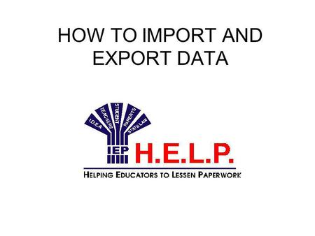 HOW TO IMPORT AND EXPORT DATA. Why do I need to use Export/Import? Here are some examples: If you have a laptop that you take home (or have a home version.