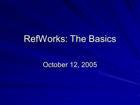 RefWorks: The Basics October 12, 2005. 2 What is RefWorks? A personal bibliographic software manager –Manages citations –Creates bibliogaphies Accessible.