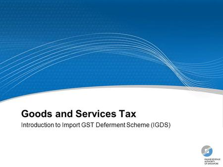 Introduction to Import GST Deferment Scheme (IGDS)
