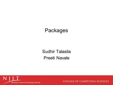 Packages Sudhir Talasila Preeti Navale. Introduction Packages are nothing more than the way we organize files into different directories according to.