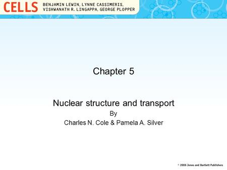Chapter 5 Nuclear structure and transport By Charles N. Cole & Pamela A. Silver.