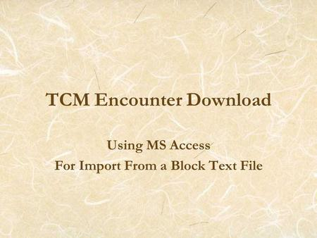 TCM Encounter Download Using MS Access For Import From a Block Text File.
