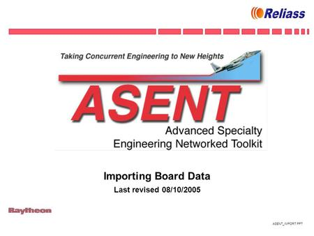 ASENT_IMPORT.PPT Importing Board Data Last revised 08/10/2005.