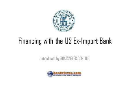 Financing with the US Ex-Import Bank introduced by BOATS4EVER.COM LLC.