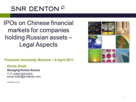 1 IPOs on Chinese financial markets for companies holding Russian assets – Legal Aspects Doran Doeh Managing Partner, Russia T +7 (4950 229 2333)